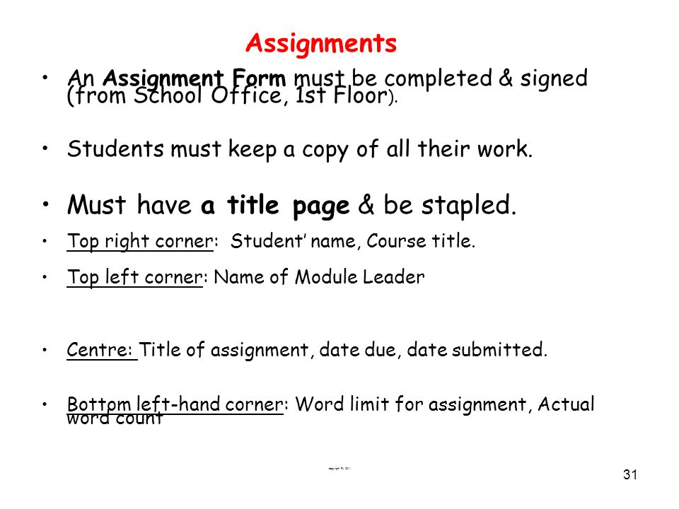 copyright FJ 2011 31 Assignments An Assignment Form must be completed & signed (from School Office, 1st Floor ). Students must keep a copy of all thei