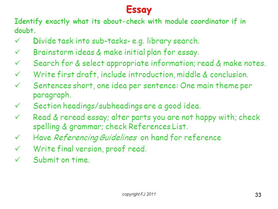 copyright FJ 2011 33Essay Identify exactly what its about-check with module coordinator if in doubt. Divide task into sub-tasks- e.g. library search.