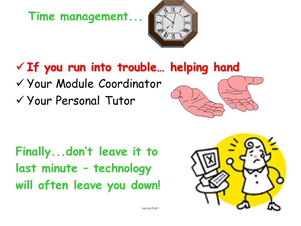 copyright FJ 2011 41 Time management... If you run into trouble… helping hand If you run into trouble… helping hand Your Module Coordinator Your Perso