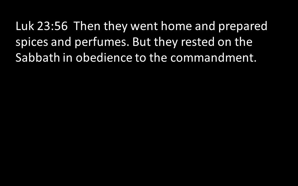 Luk 23:56 Then they went home and prepared spices and perfumes.