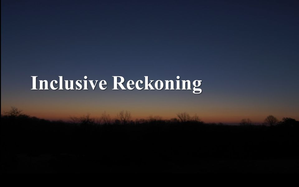 Inclusive Reckoning