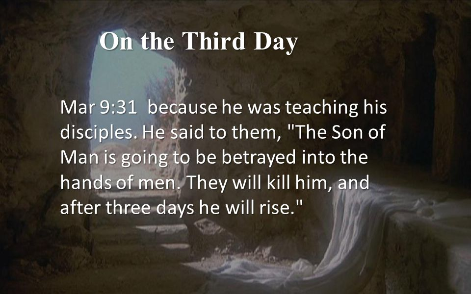 On the Third Day Mar 9:31 because he was teaching his disciples.