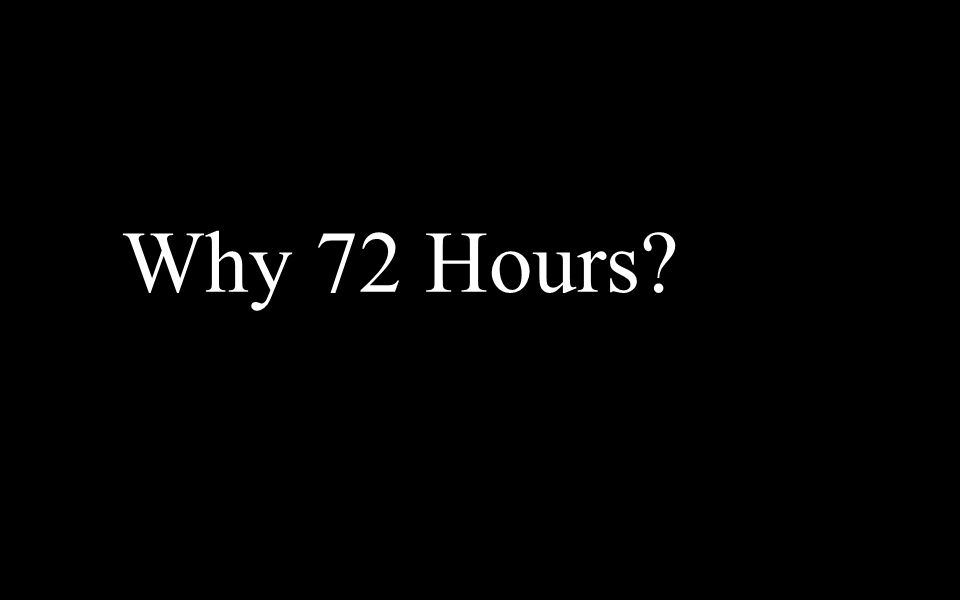Why 72 Hours?