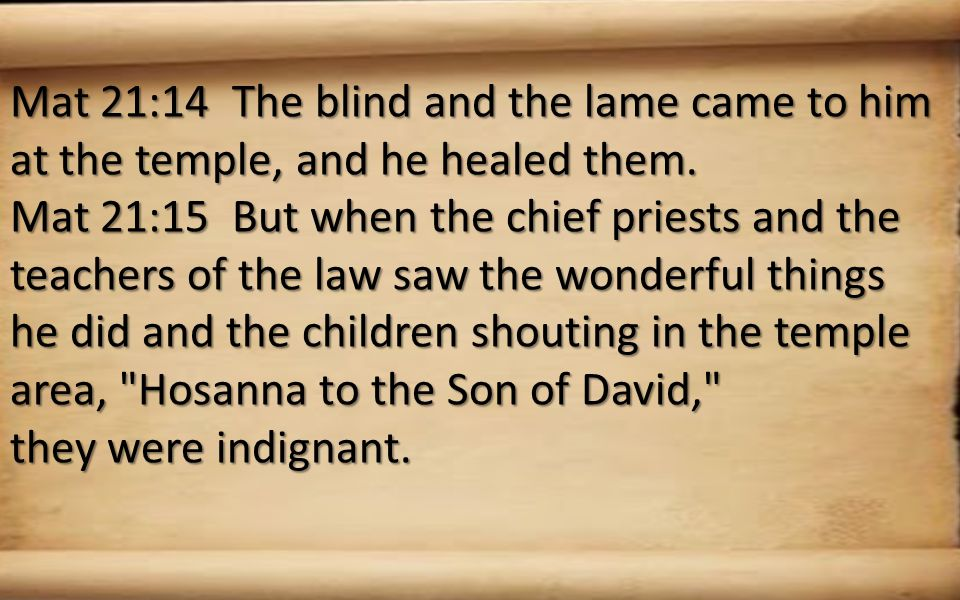 Mat 21:14 The blind and the lame came to him at the temple, and he healed them.