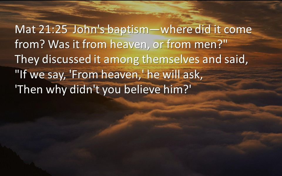 Mat 21:25 John s baptism—where did it come from.