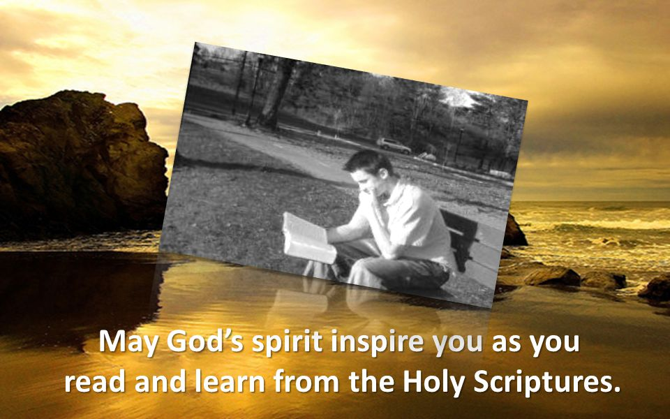 May God's spirit inspire you as you read and learn from the Holy Scriptures.
