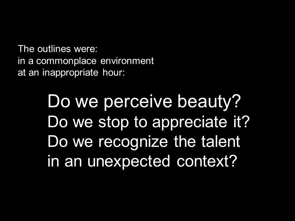 The outlines were: in a commonplace environment at an inappropriate hour: Do we perceive beauty.