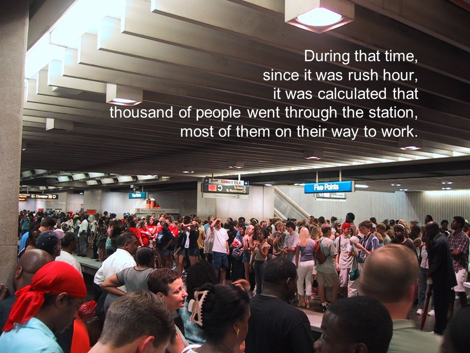 During that time, since it was rush hour, it was calculated that thousand of people went through the station, most of them on their way to work.
