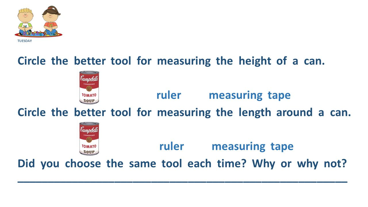 TUESDAY Circle the better tool for measuring the height of a can.