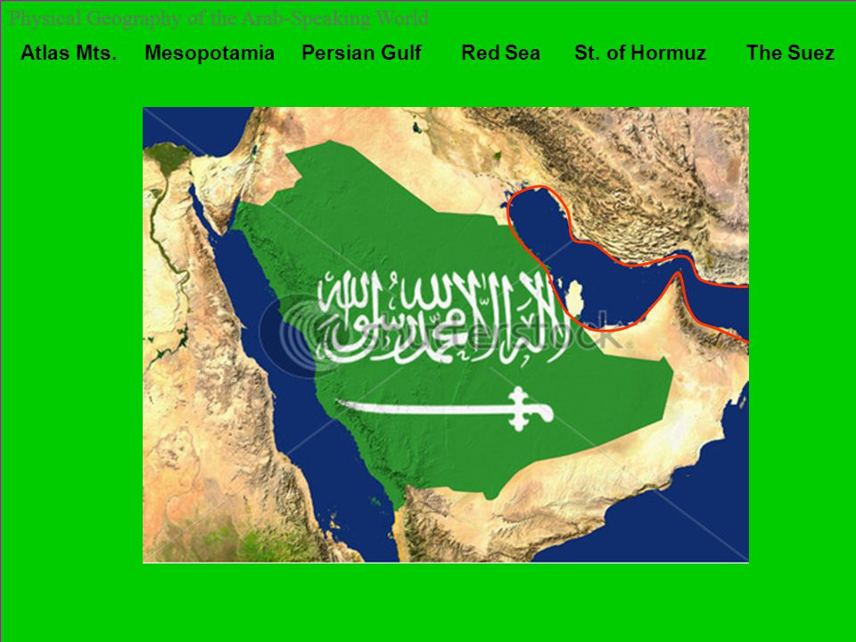 Atlas Mts. Mesopotamia Persian Gulf Red Sea St. of Hormuz The Suez Physical Geography of the Arab-Speaking World