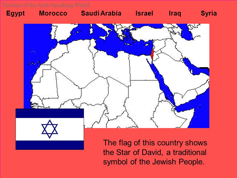 Egypt Morocco Saudi Arabia Israel Iraq Syria Nations of the Arab-Speaking World The flag of this country shows the Star of David, a traditional symbol