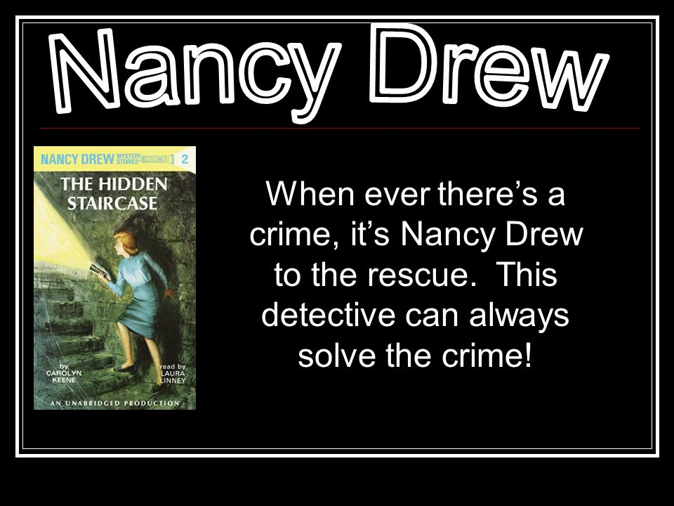 When ever there's a crime, it's Nancy Drew to the rescue.
