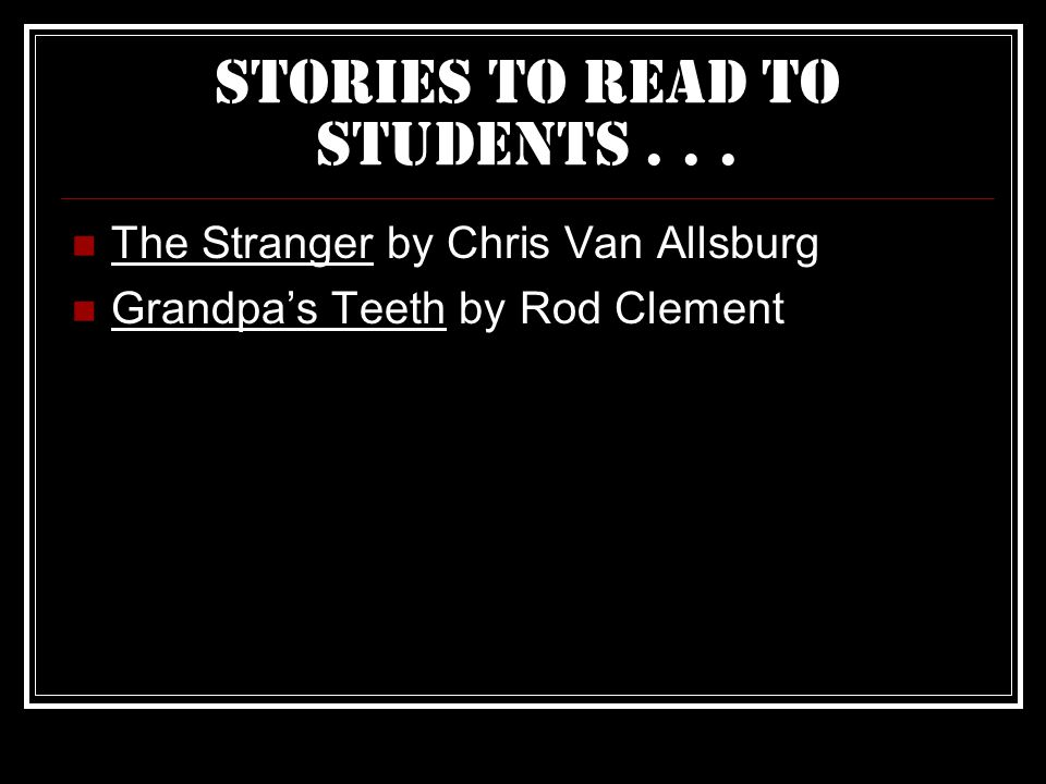 Stories to Read To Students... The Stranger by Chris Van Allsburg Grandpa's Teeth by Rod Clement