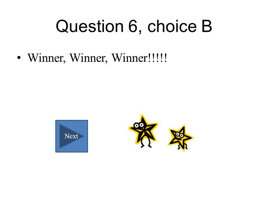 Question 6, choice A Not true!.