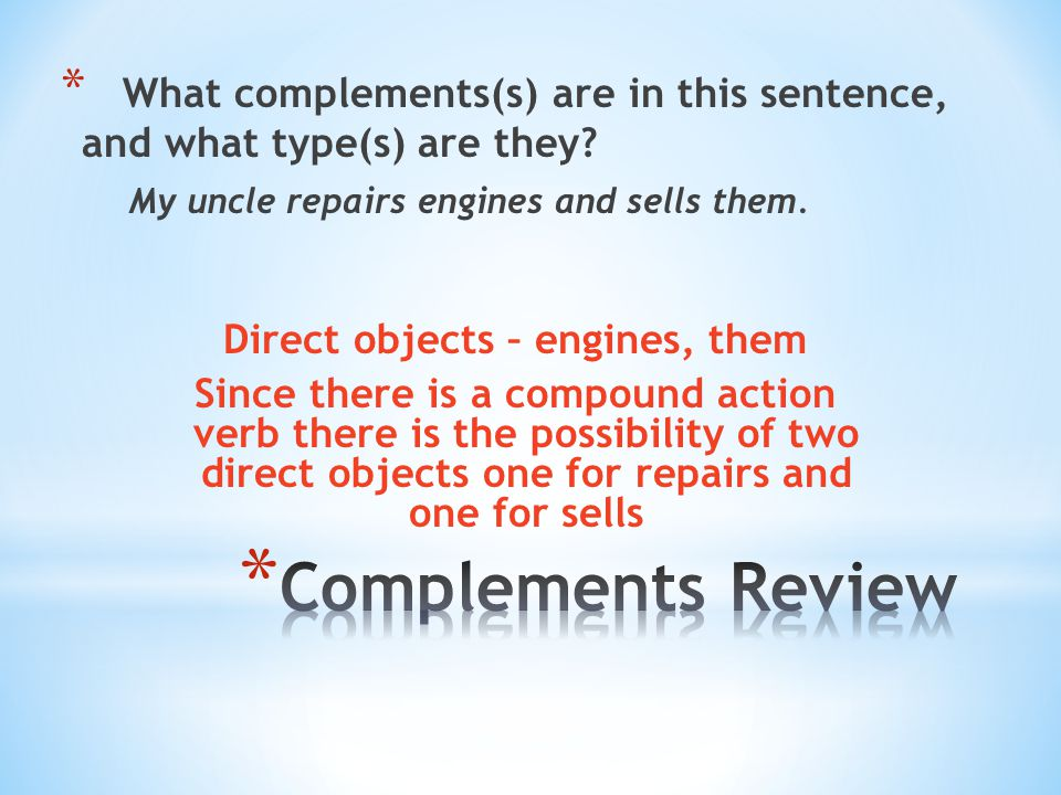 * What complements(s) are in this sentence, and what type(s) are they.