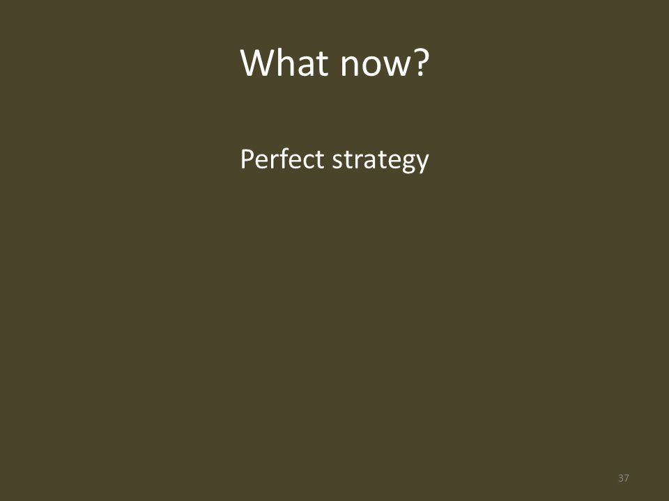 What now Perfect strategy 37