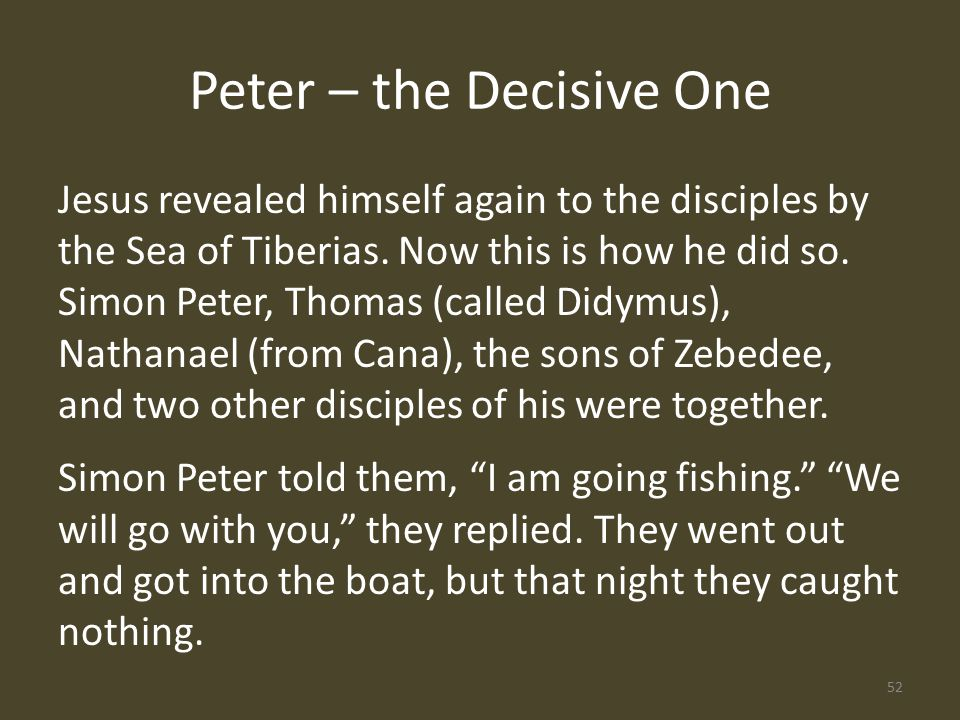 Peter – the Decisive One Jesus revealed himself again to the disciples by the Sea of Tiberias.