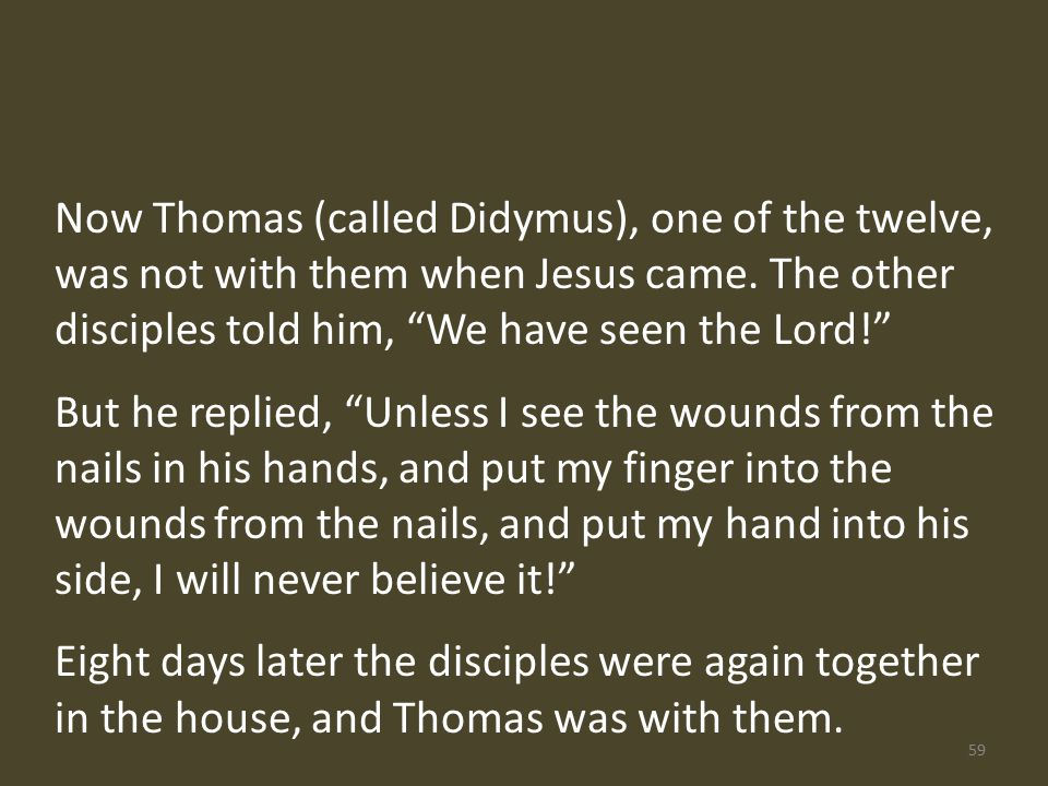 Now Thomas (called Didymus), one of the twelve, was not with them when Jesus came.