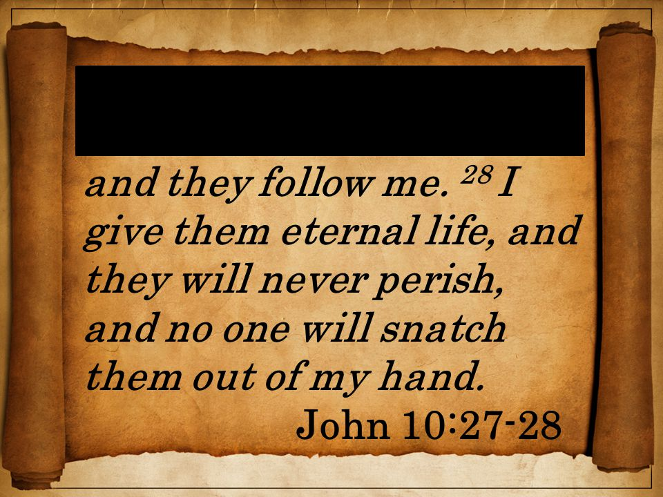 27 My sheep hear my voice, and I know them, and they follow me.