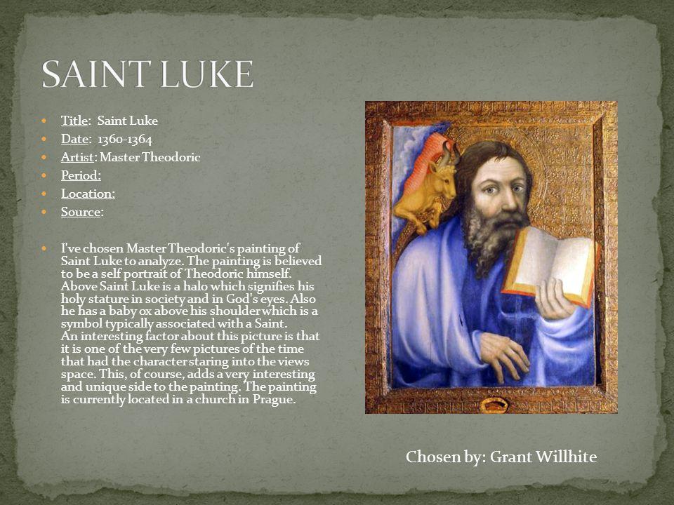 Title: Saint Luke Date: 1360-1364 Artist: Master Theodoric Period: Location: Source: I ve chosen Master Theodoric s painting of Saint Luke to analyze.
