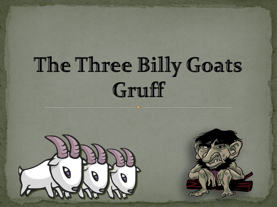 Soon the biggest Billy Goat Gruff started across the bridge.