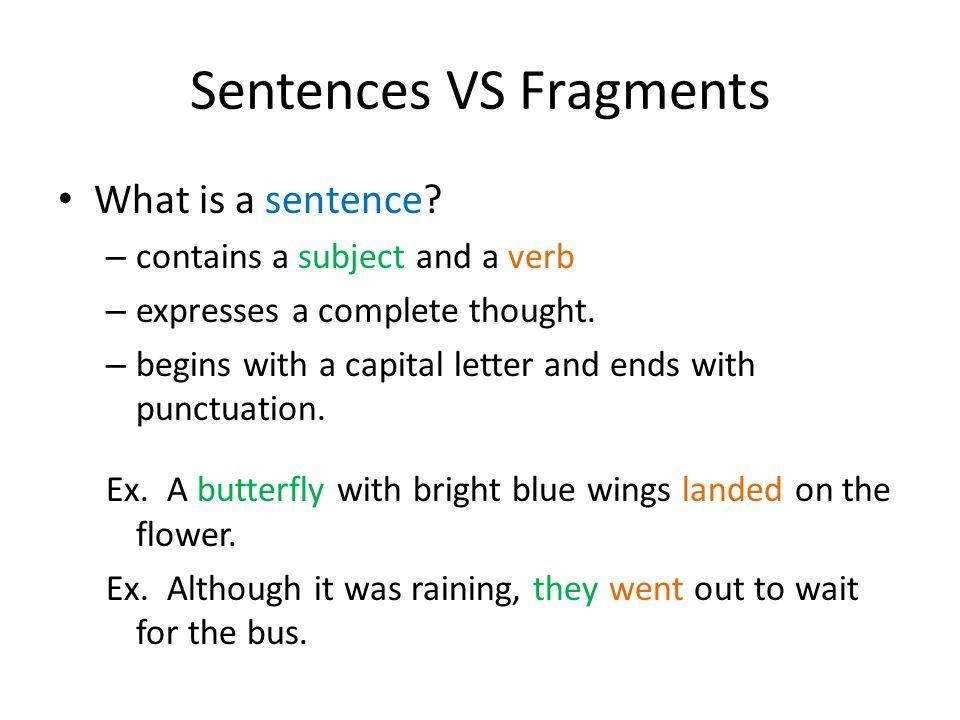 Sentences VS Fragments What is a fragment.