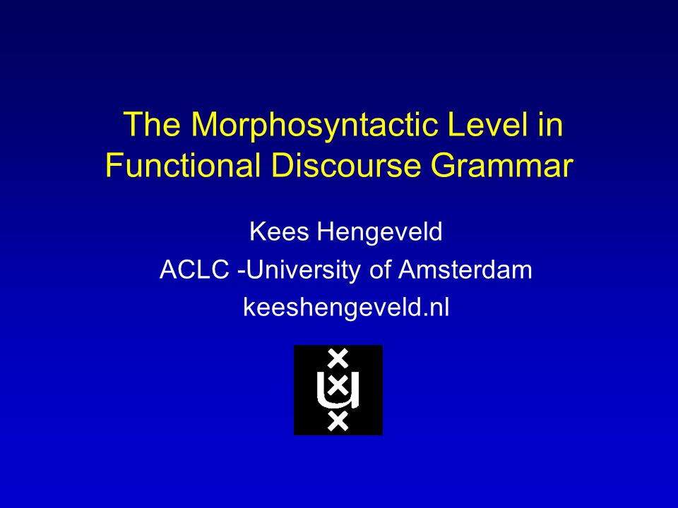 The Morphosyntactic Level in Functional Discourse Grammar Kees Hengeveld ACLC -University of Amsterdam keeshengeveld.nl