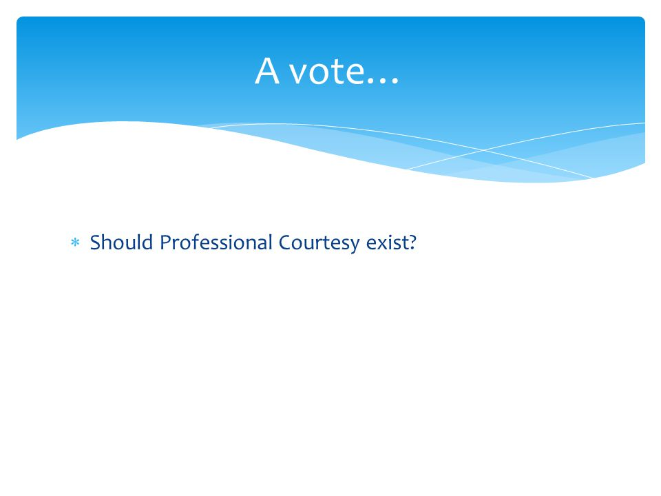  Should Professional Courtesy exist? A vote…