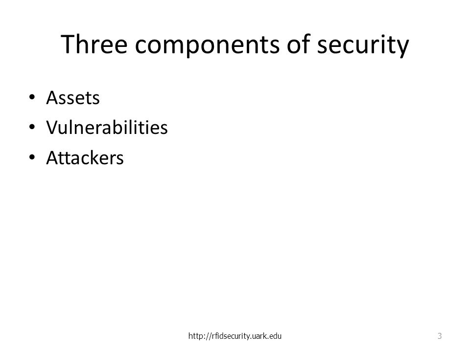 Three components of security Assets Vulnerabilities Attackers http://rfidsecurity.uark.edu 3