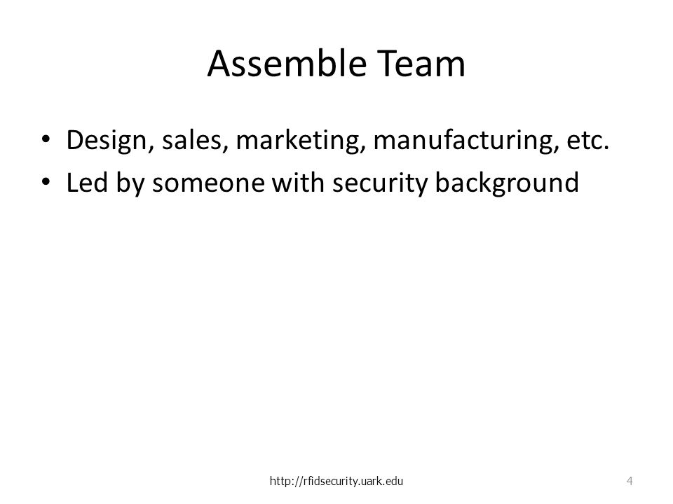 Assemble Team Design, sales, marketing, manufacturing, etc.