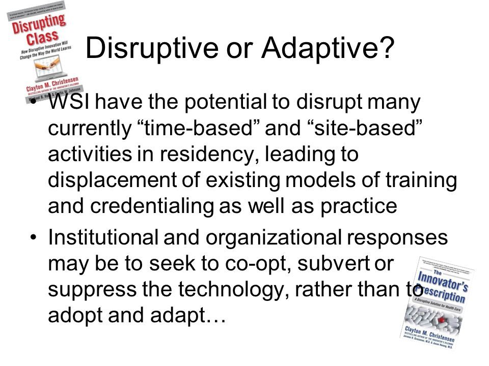Disruptive or Adaptive.