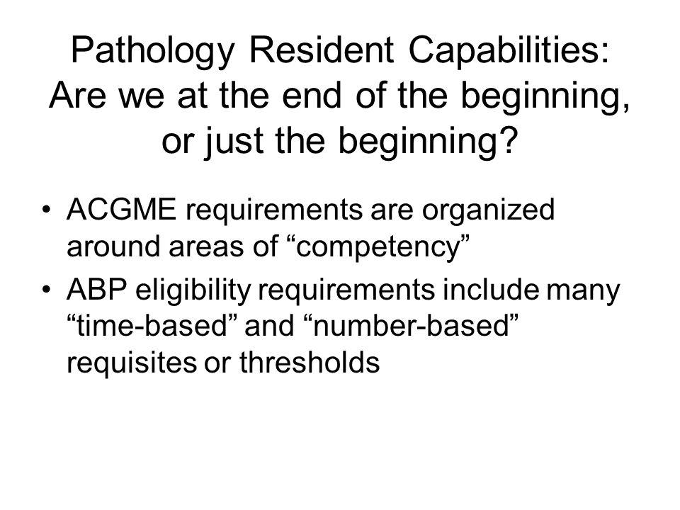 Pathology Resident Capabilities: Are we at the end of the beginning, or just the beginning.