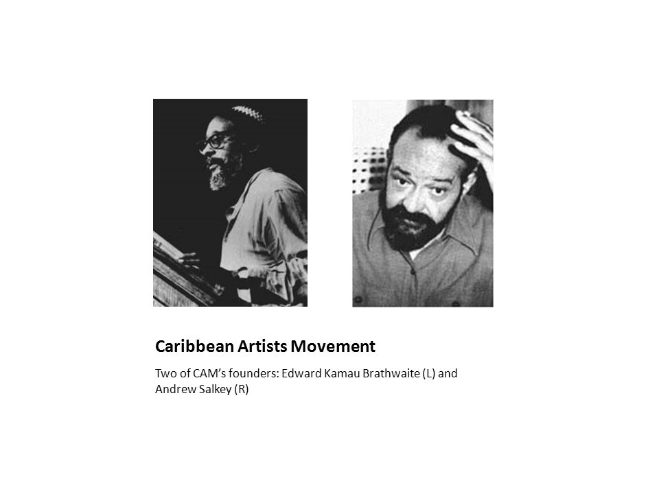 Caribbean Artists Movement Two of CAM's founders: Edward Kamau Brathwaite (L) and Andrew Salkey (R)