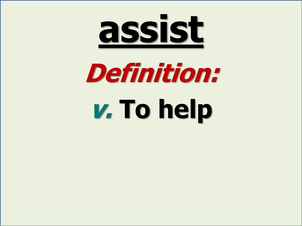 assist Definition: v. To help