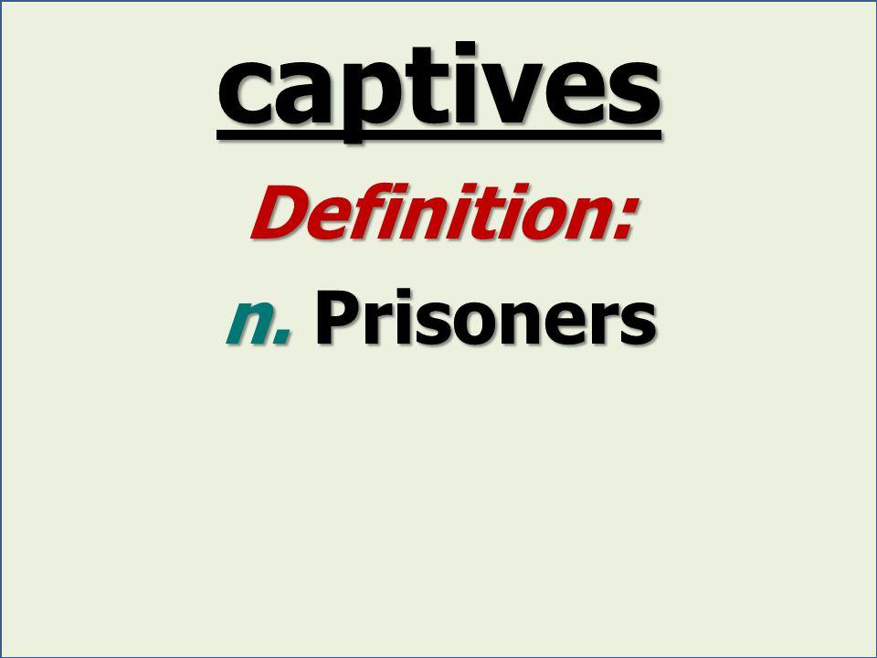 captives Definition: n. Prisoners