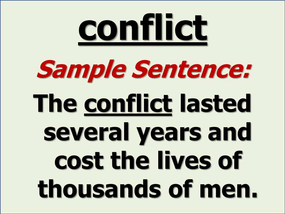 conflict Sample Sentence: The conflict lasted several years and cost the lives of thousands of men.