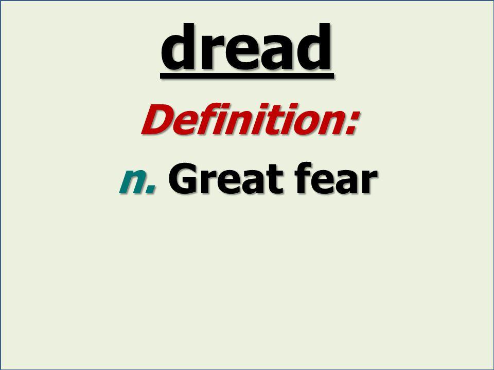 dread Definition: n. Great fear
