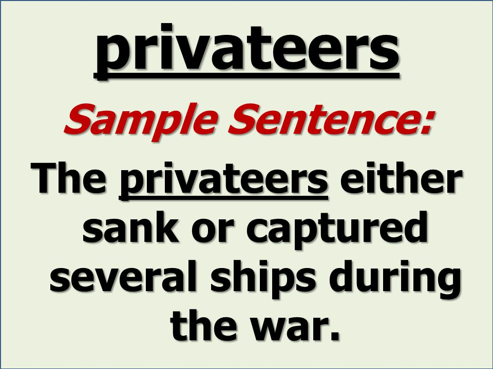 privateers Sample Sentence: The privateers either sank or captured several ships during the war.