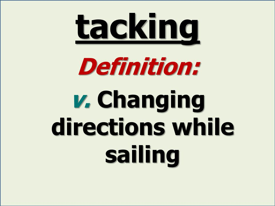 tacking Definition: v. Changing directions while sailing