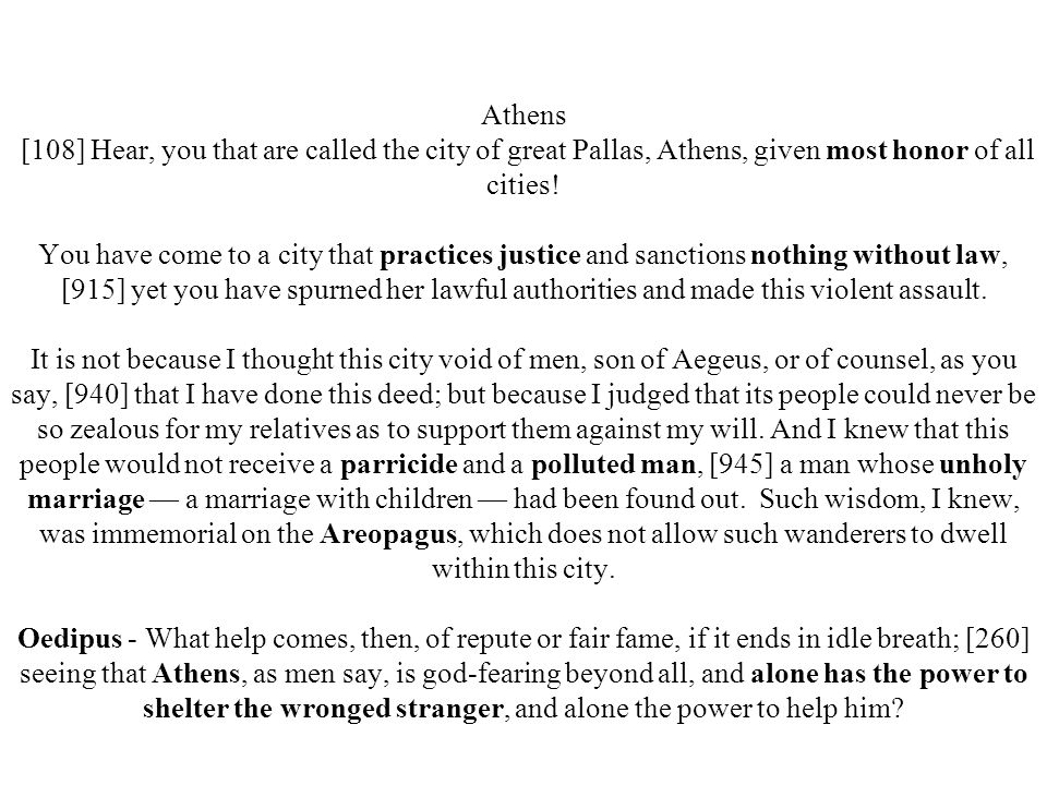 Athens [108] Hear, you that are called the city of great Pallas, Athens, given most honor of all cities.