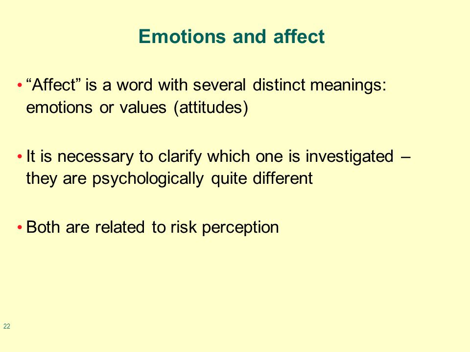 """22 Emotions and affect """"Affect"""" is a word with several distinct meanings: emotions or values (attitudes) It is necessary to clarify which one is inves"""