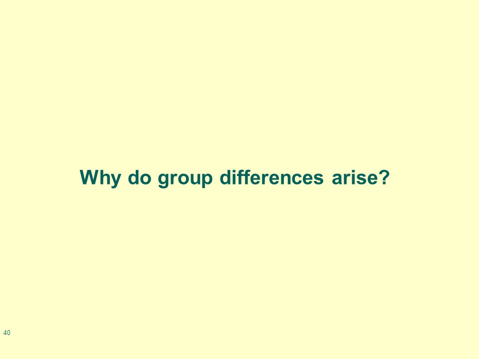 40 Why do group differences arise?