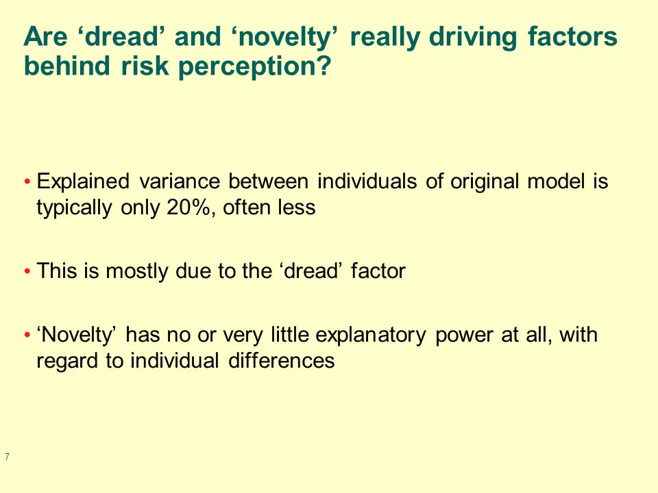 7 Are 'dread' and 'novelty' really driving factors behind risk perception? Explained variance between individuals of original model is typically only