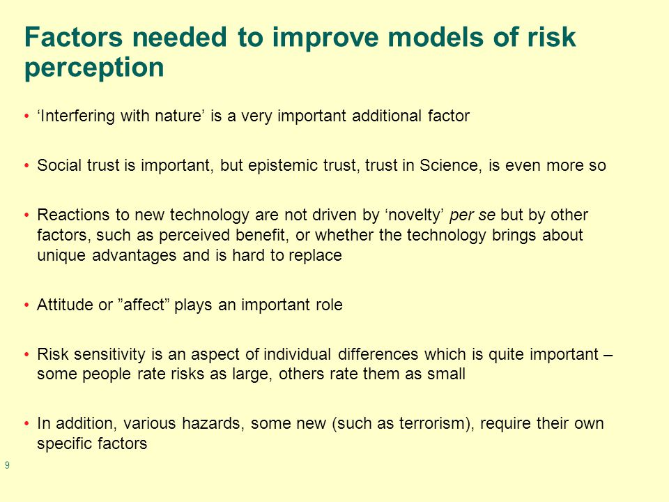 9 Factors needed to improve models of risk perception 'Interfering with nature' is a very important additional factor Social trust is important, but e