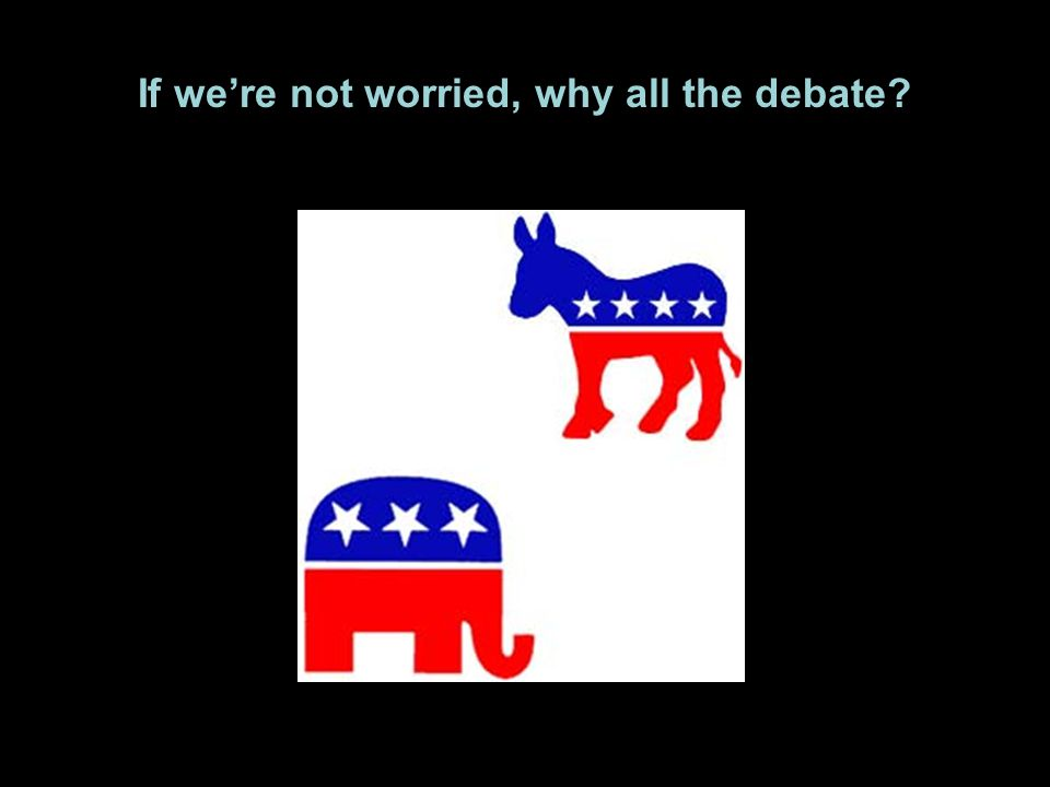 If we're not worried, why all the debate