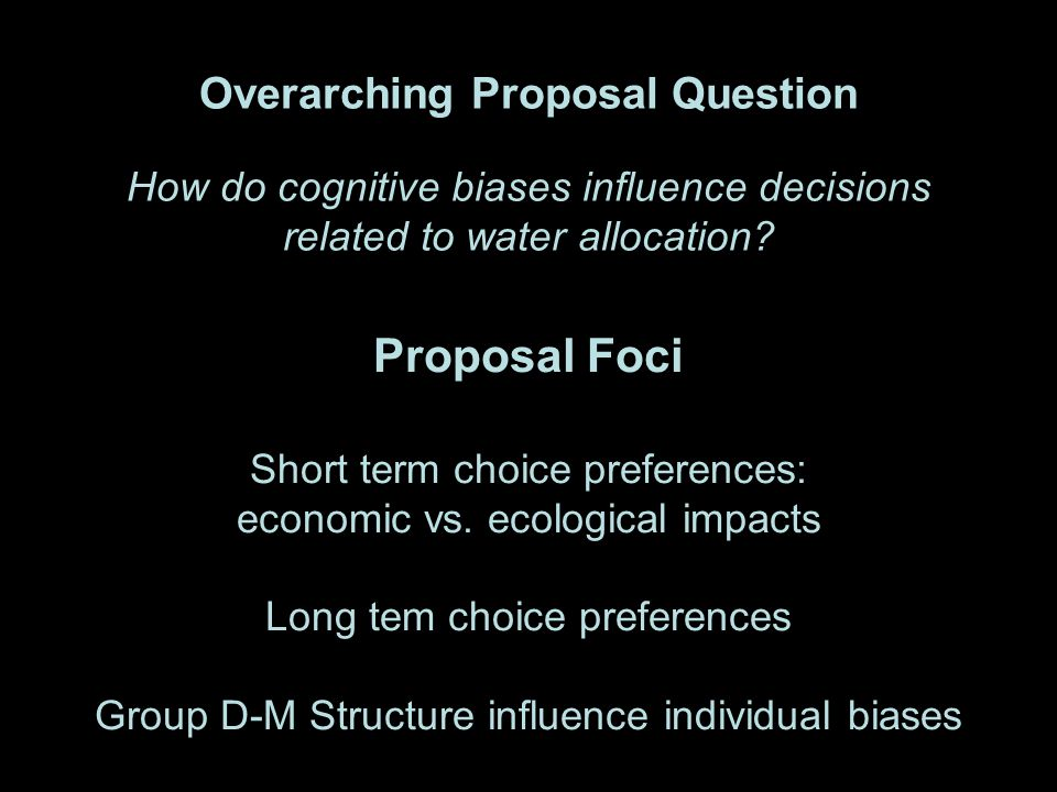 Overarching Proposal Question How do cognitive biases influence decisions related to water allocation.