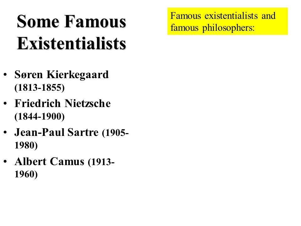 Some Famous Existentialists Søren Kierkegaard (1813-1855) Friedrich Nietzsche (1844-1900) Jean-Paul Sartre (1905- 1980) Albert Camus (1913- 1960) Famo