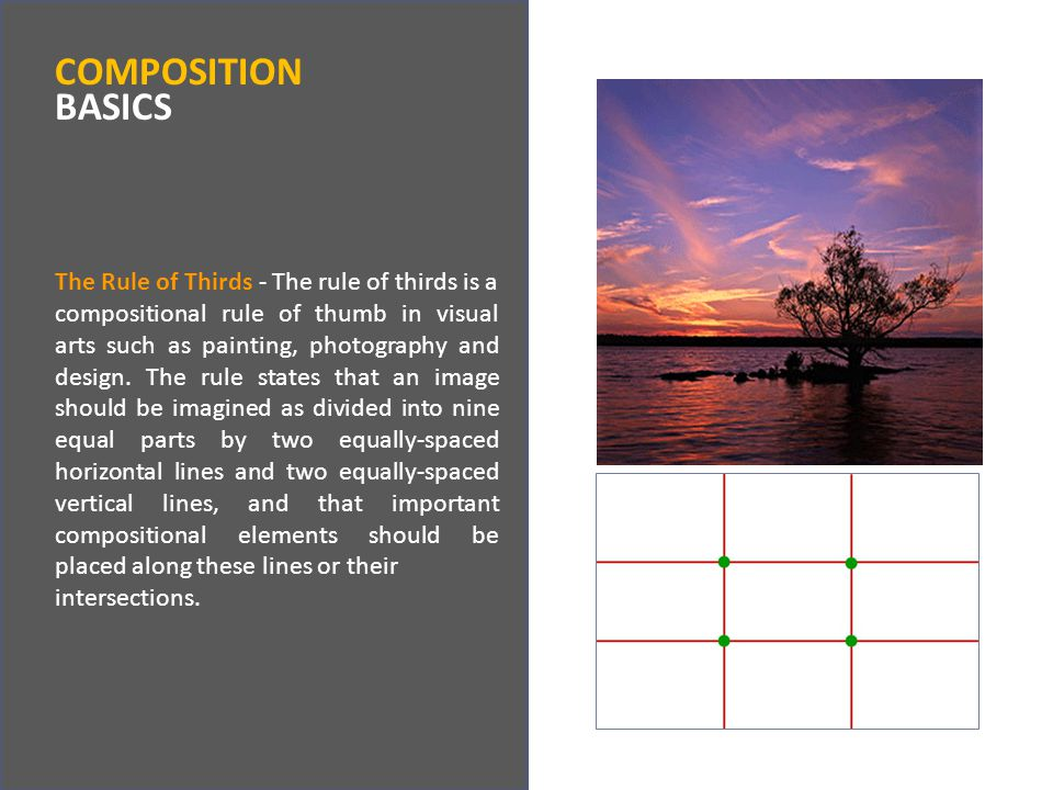 The Rule of Thirds - The rule of thirds is a compositional rule of thumb in visual arts such as painting, photography and design.