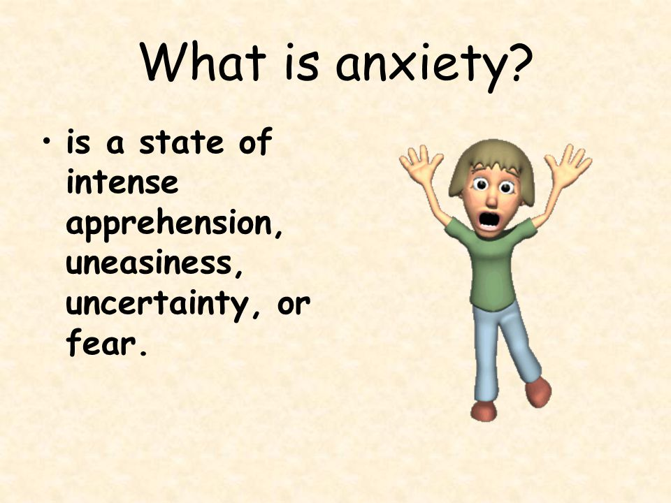 What is anxiety is a state of intense apprehension, uneasiness, uncertainty, or fear.