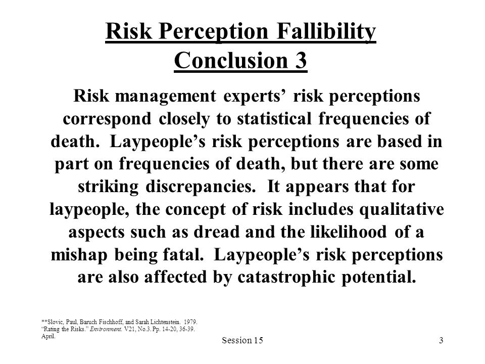Session 153 Risk Perception Fallibility Conclusion 3 Risk management experts' risk perceptions correspond closely to statistical frequencies of death.
